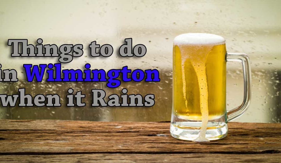 Things to do in Wilmington when it Rains